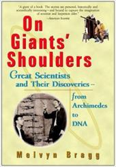 On Giants' Shoulders: Great Scientists and Their Discoveries from Archimedes to DNA - Bragg, Melvyn / Bragg