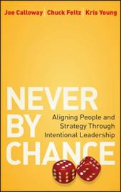 Never by Chance: Aligning People and Strategy Through Intentional Leadership - Calloway, Joe / Feltz, Chuck / Young, Kris