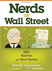 Nerds on Wall Street: Math, Machines, and Wired Markets - Leinweber, David J. / Aronson, Ted