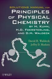 Solutions Manual for Principles of Physical Chemistry - Kuhn, H. / Foersterling, H. D. / Waldeck, David H.