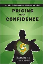 Pricing with Confidence: 10 Ways to Stop Leaving Money on the Table - Holden, Reed K. / Burton, Mark