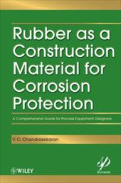 Rubber as a Construction Material for Corrosion Protection: A Comprehensive Guide for Process Equipment Designers - Chandrasekaran, V. C.