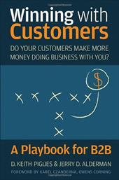 Winning with Customers: A Playbook for B2B - Pigues, D. Keith / Alderman, Jerry