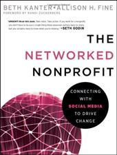 The Networked Nonprofit: Connecting with Social Media to Drive Change - Kanter, Beth / Fine, Allison / Zuckerberg, Randi