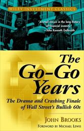 The Go-Go Years: The Drama and Crashing Finale of Wall Street's Bullish 60s - Brooks, John / Lewis, Michael