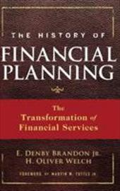 The History of Financial Planning: The Transformation of Financial Services - Brandon, E. Denby / Welch, H. Oliver