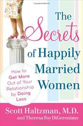 The Secrets of Happily Married Women: How to Get More Out of Your Relationship by Doing Less - Haltzman, Scott / DiGeronimo, Theresa Foy