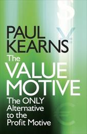 The Value Motive: The Only Alternative to the Profit Motive - Kearns, Paul