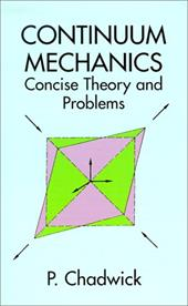 Continuum Mechanics: Concise Theory and Problems - Chadwick, P. / Chadwick, Peter / Physics
