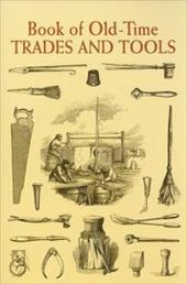 Book of Old-Time Trades and Tools - Anonymous