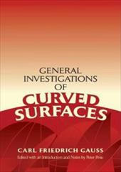 General Investigations of Curved Surfaces - Gauss, Carl Friedrich / Pesic, Peter
