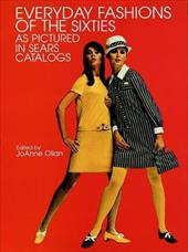 Everyday Fashions of the Sixties as Pictured in Sears Catalogs - Olian, JoAnne / Sears Roebuck & Co