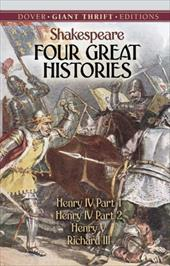 Four Great Histories: Henry IV Part I, Henry IV Part II, Henry V, and Richard III - Shakespeare, William
