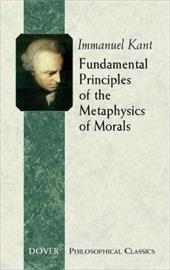Fundamental Principles of the Metaphysics of Morals - Kant, Immanuel