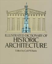 Illustrated Dictionary of Historic Architecture - Harris, Cyril M. / Harris, Hopkins