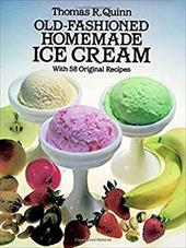 Old-Fashioned Homemade Ice Cream: With 58 Original Recipes - Quinn, Thomas R.