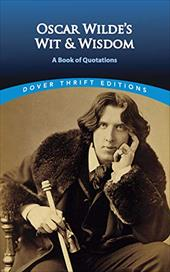 Oscar Wilde's Wit and Wisdom: A Book of Quotations - Wilde, Oscar / Dover Thrift Editions