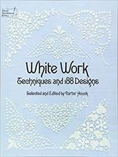 White Work White Work: Techniques and 188 Designs Techniques and 188 Designs - Houck, Carter / Houck