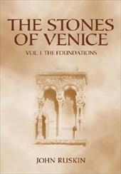 The Stones of Venice: Volume I. the Foundations - Ruskin, John
