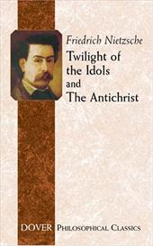 Twilight of the Idols and the Antichrist - Nietzsche, Friedrich Wilhelm / Common, Thomas