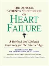 The Official Patient's Sourcebook on Heart Failure: A Revised and Updated Directory for the Internet Age - Icon Health Publications