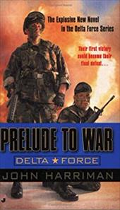 Delta Force: Prelude to War - Harriman, John