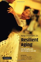 New Frontiers in Resilient Aging: Life-Strengths and Well-Being in Late Life - Fry, Prem S. / Keyes, Corey L. M.