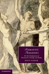Romantic Tragedies: The Dark Employments of Wordsworth, Coleridge, and Shelley - Parker, Reeve