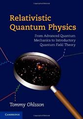 Relativistic Quantum Physics: From Advanced Quantum Mechanics to Introductory Quantum Field Theory - Ohlsson, Tommy