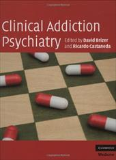 Clinical Addiction Psychiatry - Brizer, David / Castaneda, Ricardo