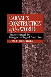 Carnap's Construction of the World: The Aufbau and the Emergence of Logical Empiricism - Richardson, Alan W.
