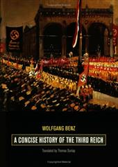 A Concise History of the Third Reich - Benz, Wolfgang / Dunlap, Thomas