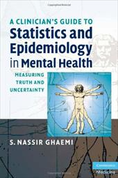 A Clinician's Guide to Statistics and Epidemiology in Mental Health: Measuring Truth and Uncertainty - Ghaemi, S. Nassir