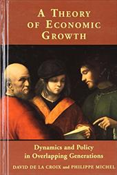 A Theory of Economic Growth: Dynamics and Policy in Overlapping Generations - de La Croix, David / La Croix, David de / Michel, Philippe