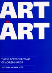 Art as Art: The Selected Writings of Ad Reinhardt - Reinhardt, Ad / Rose, Barbara