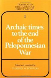 Archaic Times to the End of the Peloponnesian War - Fornara, Charles W. / Badian, E. / Sherk, Robert K.