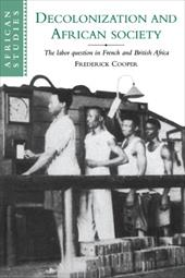 Decolonization and African Society: The Labor Question in French and British Africa - Cooper, Frederick / Frederick, Cooper / Anderson, David