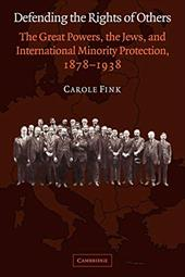 Defending the Rights of Others: The Great Powers, the Jews, and International Minority Protection, 1878 1938 - Fink, Carole
