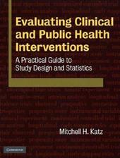 Evaluating Clinical and Public Health Interventions: A Practical Guide to Study Design and Statistics - Katz, Mitchell H.