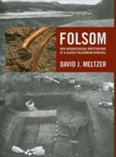 Folsom: New Archaeological Investigations of a Classic Paleoindian Bison Kill - Meltzer, David J. / Balakrishnan, Meena / Dorward, Donald A.