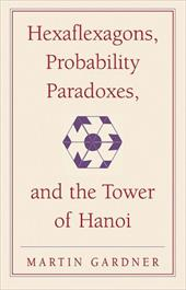 Hexaflexagons, Probability Paradoxes, and the Tower of Hanoi: Martin Gardner's First Book of Mathematical Puzzles and Games - Gardner, Martin