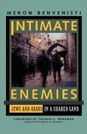 Intimate Enemies: Jews and Arabs in a Shared Land - Benvenisti, Meron / Friedman, Thomas L.