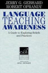 Language Teaching Awareness: A Guide to Exploring Beliefs and Practices - Gebhard, Jerry / Oprandy, Robert / Jerry G., Gebhard