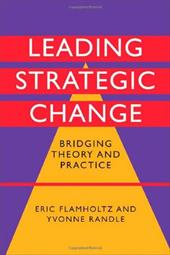 Leading Strategic Change: Bridging Theory and Practice - Flamholtz, Eric / Randle, Yvonne