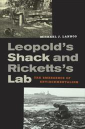 Leopold's Shack and Ricketts's Lab: The Emergence of Environmentalism - Lannoo, Michael J.
