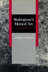 Shakespeare's Metrical Art - Wright, George T. / Wright, G. T.