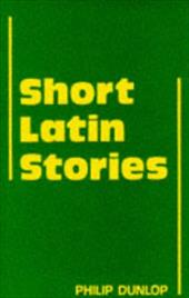 Short Latin Stories - Dunlop, Philip