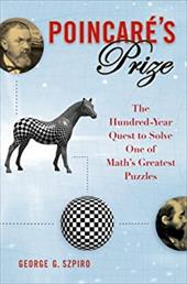 Poincare's Prize: The Hundred-Year Quest to Solve One of Math's Greatest Puzzles - Szpiro, George G.