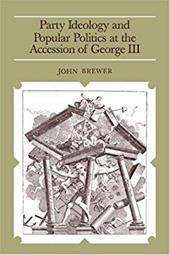 Party Ideology and Popular Politics at the Accession of George III - Brewer, John / Brewer, John