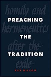 Preaching the Tradition: Homily and Hermeneutics After the Exile - Mason, Rex